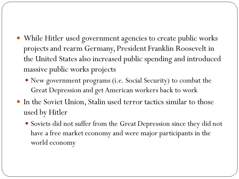 While Hitler used government agencies to create public works projects and rearm Germany, President Franklin Roosevelt in the United States also increased public spending and introduced massive public works projects