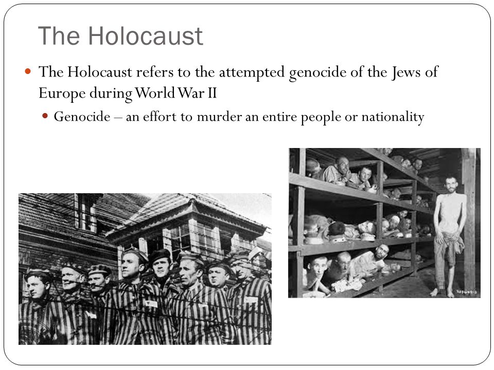 The Holocaust The Holocaust refers to the attempted genocide of the Jews of Europe during World War II.