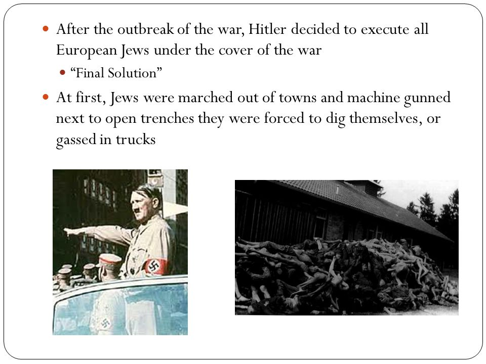 After the outbreak of the war, Hitler decided to execute all European Jews under the cover of the war
