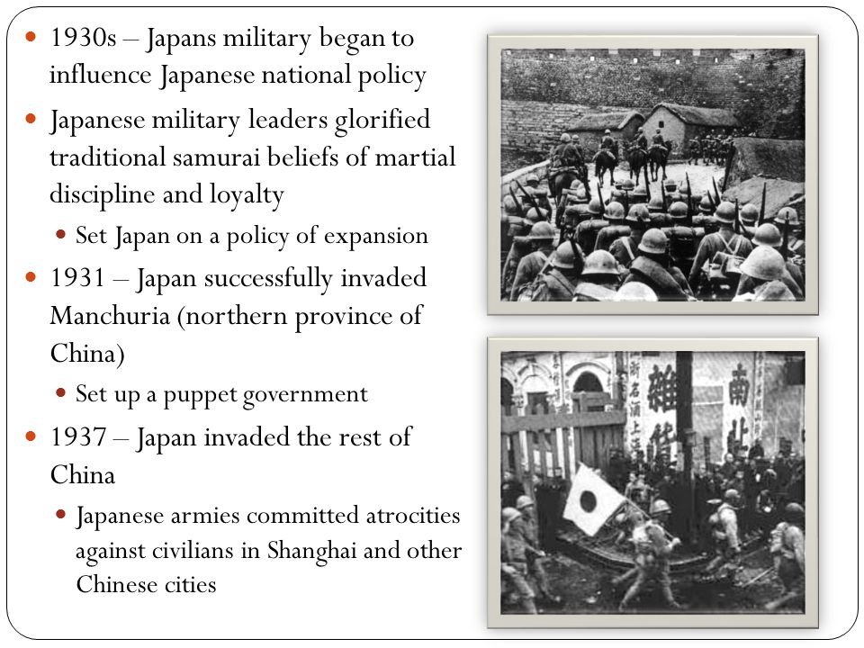 1930s – Japans military began to influence Japanese national policy