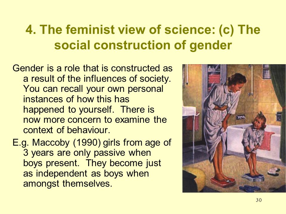 4. The feminist view of science: (c) The social construction of gender