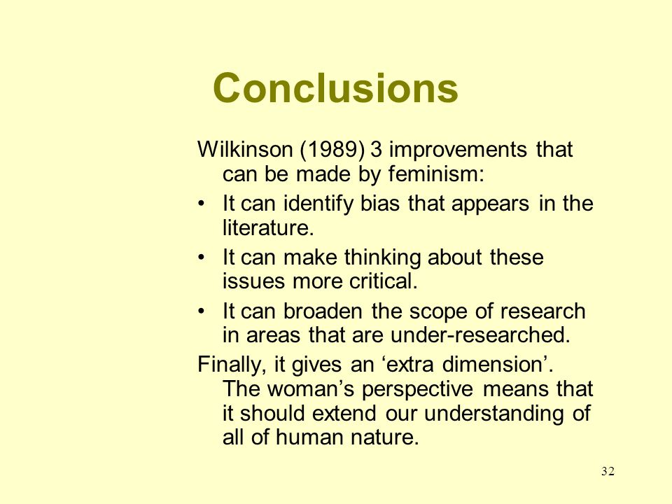 Conclusions Wilkinson (1989) 3 improvements that can be made by feminism: It can identify bias that appears in the literature.
