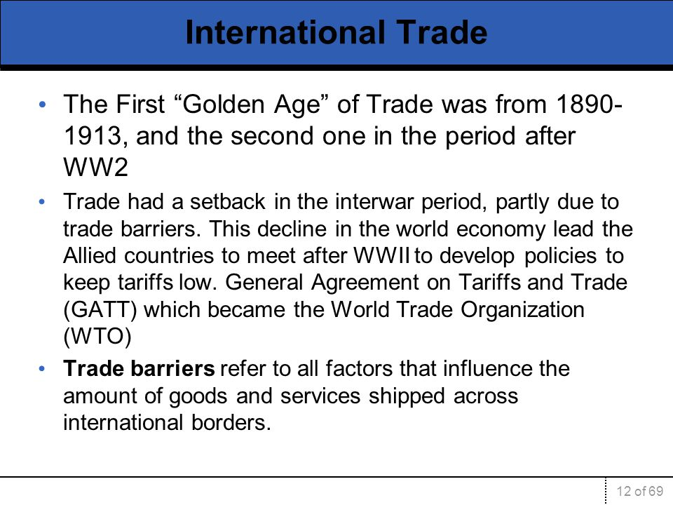 International Trade The First Golden Age of Trade was from 1890-1913, and the second one in the period after WW2.