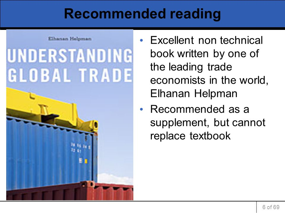 Recommended reading Excellent non technical book written by one of the leading trade economists in the world, Elhanan Helpman.