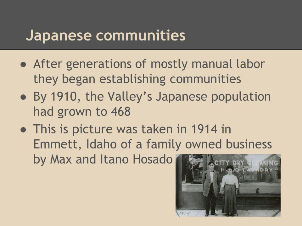 Japanese communities After generations of mostly manual labor they began establishing communities.