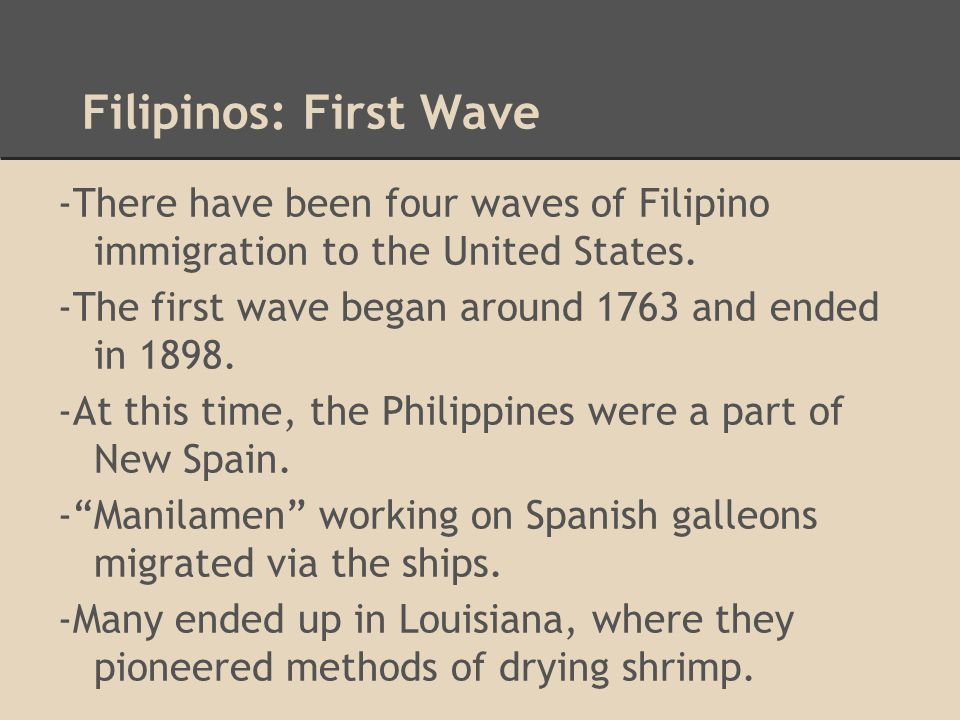 Filipinos: First Wave -There have been four waves of Filipino immigration to the United States.
