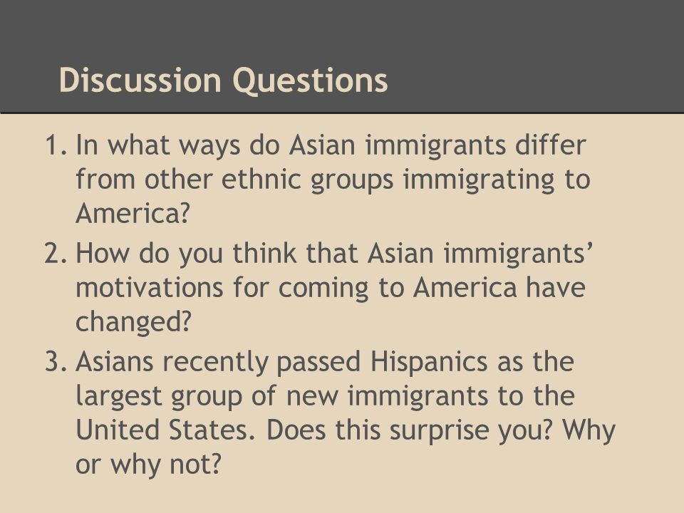 Discussion Questions In what ways do Asian immigrants differ from other ethnic groups immigrating to America