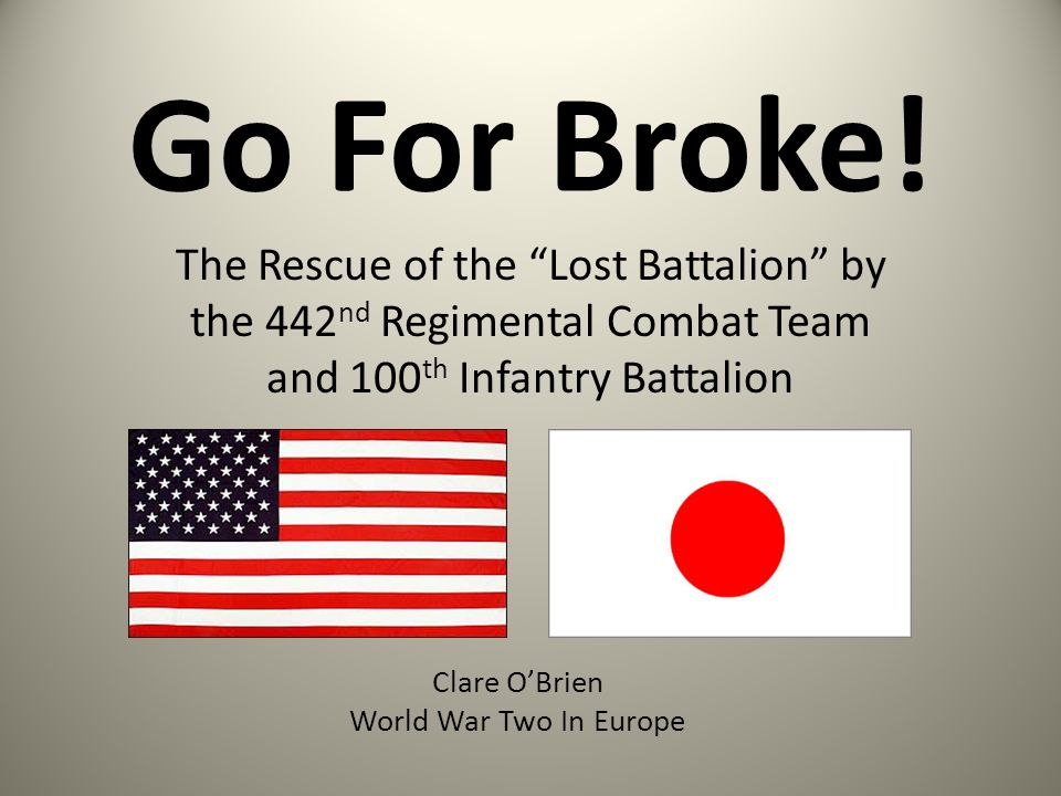 Go For Broke! The Rescue of the Lost Battalion by the 442nd Regimental Combat Team and 100th Infantry Battalion.