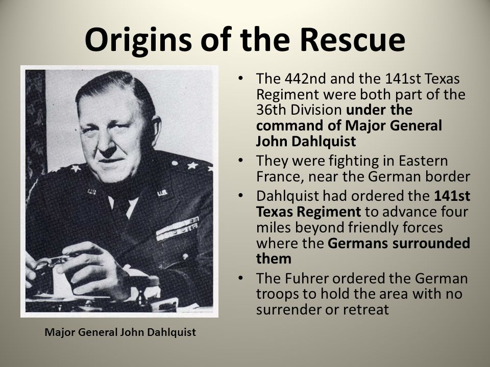 Origins of the Rescue The 442nd and the 141st Texas Regiment were both part of the 36th Division under the command of Major General John Dahlquist.