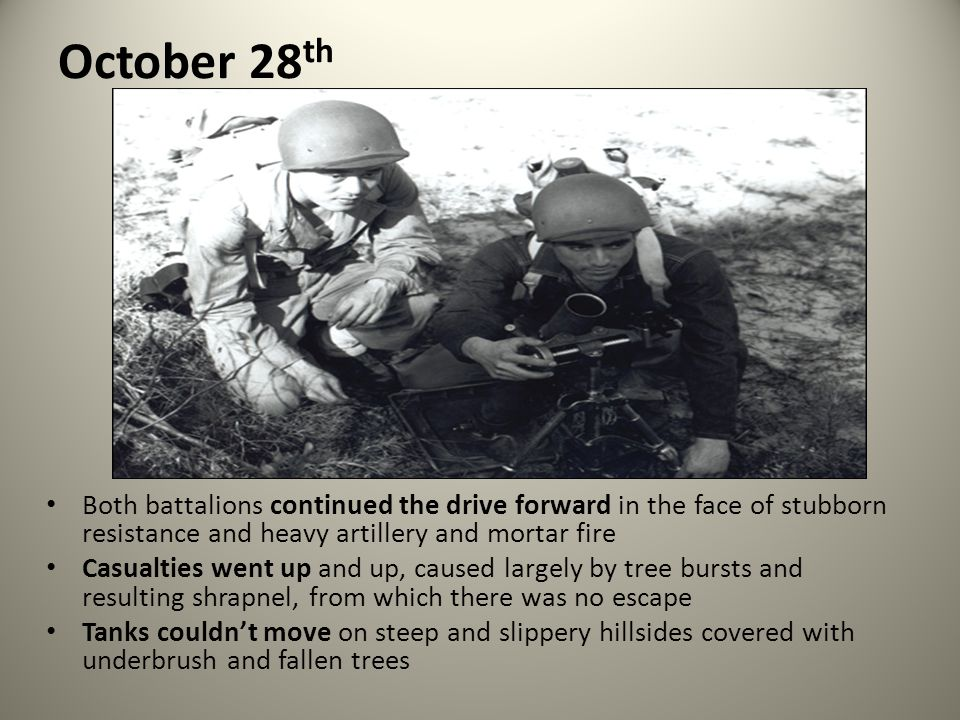 October 28th Both battalions continued the drive forward in the face of stubborn resistance and heavy artillery and mortar fire.