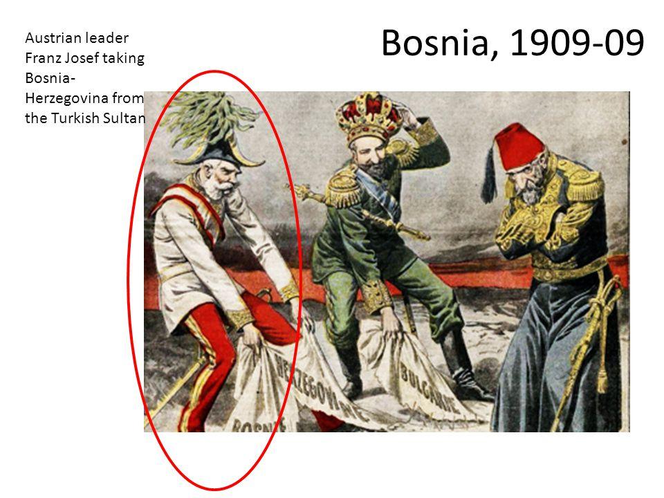 Bosnia, 1909-09 Austrian leader Franz Josef taking Bosnia-Herzegovina from the Turkish Sultan