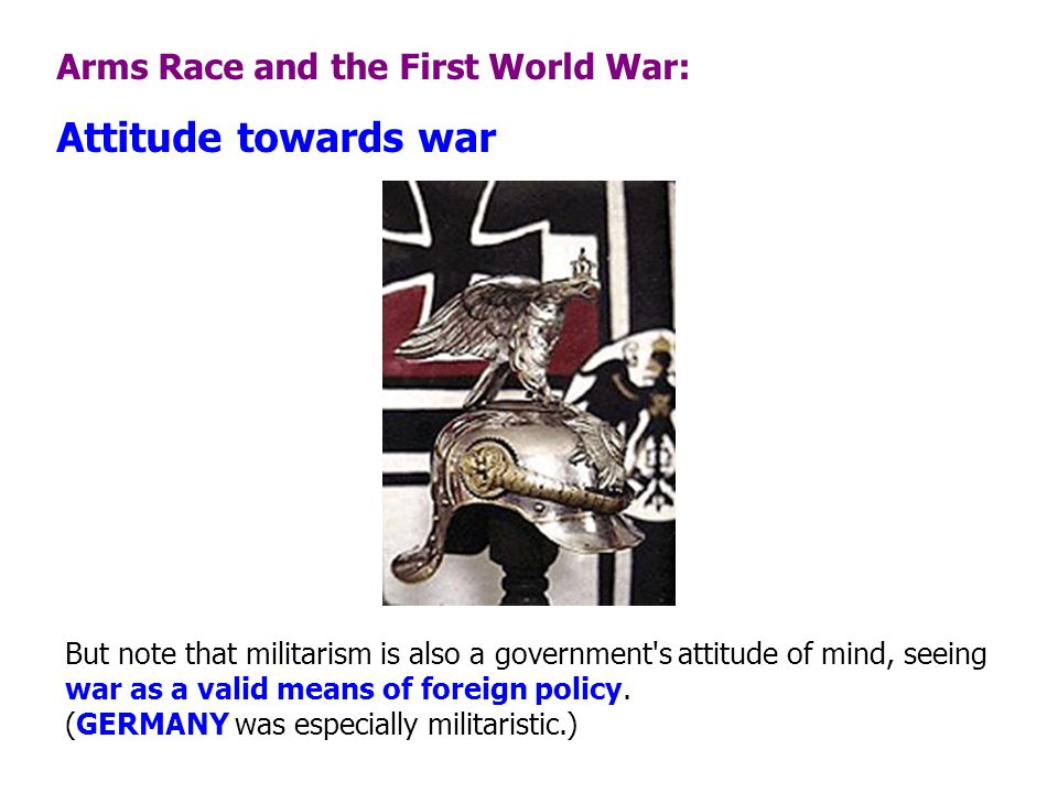 Attitude towards war Arms Race and the First World War:
