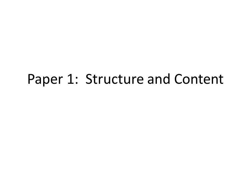 Paper 1: Structure and Content
