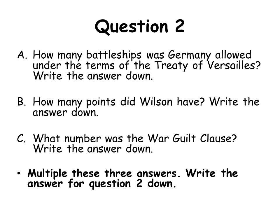 Question 2 How many battleships was Germany allowed under the terms of the Treaty of Versailles Write the answer down.