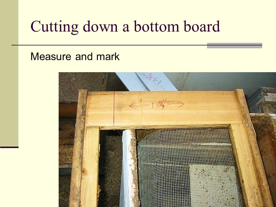 Cutting down a bottom board