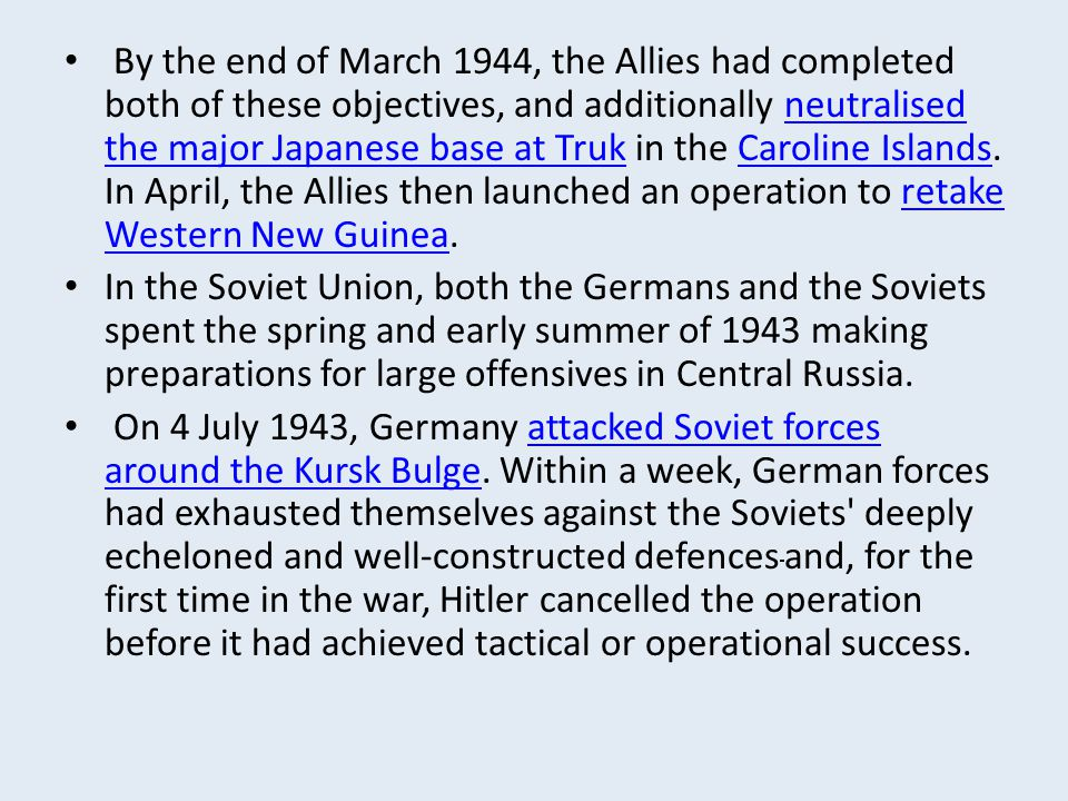 By the end of March 1944, the Allies had completed both of these objectives, and additionally neutralised the major Japanese base at Truk in the Caroline Islands. In April, the Allies then launched an operation to retake Western New Guinea.