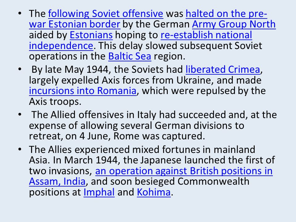 The following Soviet offensive was halted on the pre-war Estonian border by the German Army Group North aided by Estonians hoping to re-establish national independence. This delay slowed subsequent Soviet operations in the Baltic Sea region.