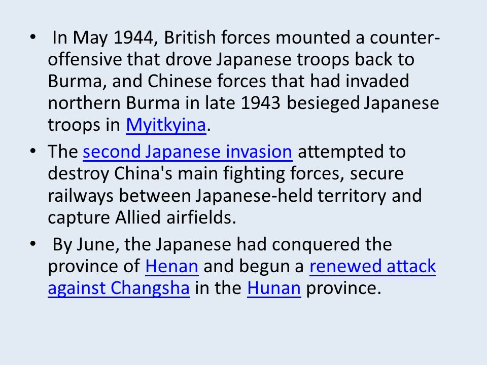 In May 1944, British forces mounted a counter-offensive that drove Japanese troops back to Burma, and Chinese forces that had invaded northern Burma in late 1943 besieged Japanese troops in Myitkyina.