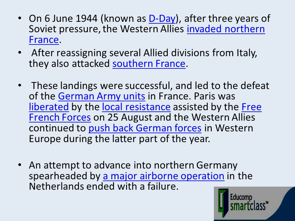 On 6 June 1944 (known as D-Day), after three years of Soviet pressure, the Western Allies invaded northern France.