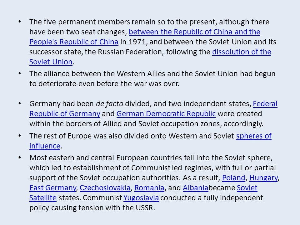 The five permanent members remain so to the present, although there have been two seat changes, between the Republic of China and the People s Republic of China in 1971, and between the Soviet Union and its successor state, the Russian Federation, following the dissolution of the Soviet Union.