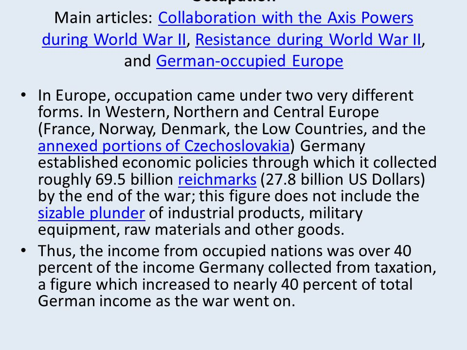 Occupation Main articles: Collaboration with the Axis Powers during World War II, Resistance during World War II, and German-occupied Europe