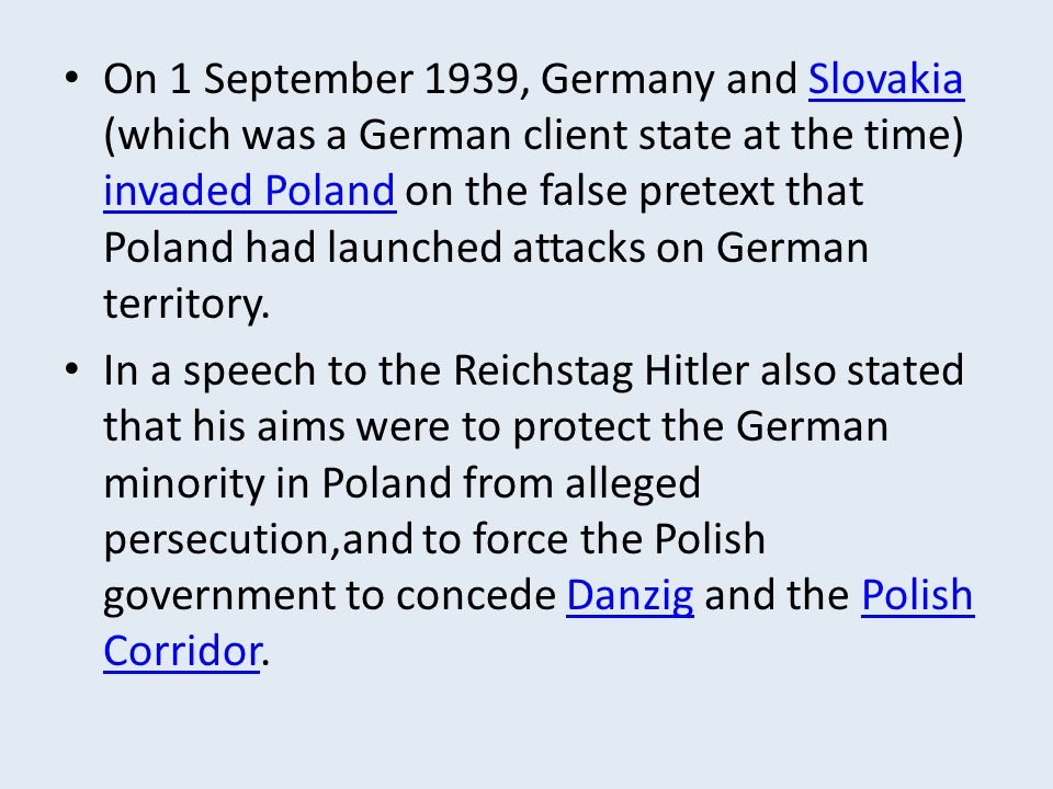 On 1 September 1939, Germany and Slovakia (which was a German client state at the time) invaded Poland on the false pretext that Poland had launched attacks on German territory.