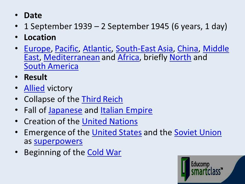 Date 1 September 1939 – 2 September 1945 (6 years, 1 day) Location.