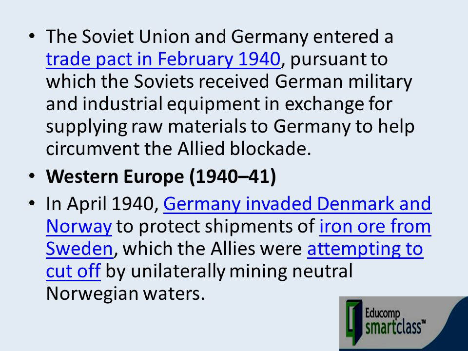 The Soviet Union and Germany entered a trade pact in February 1940, pursuant to which the Soviets received German military and industrial equipment in exchange for supplying raw materials to Germany to help circumvent the Allied blockade.