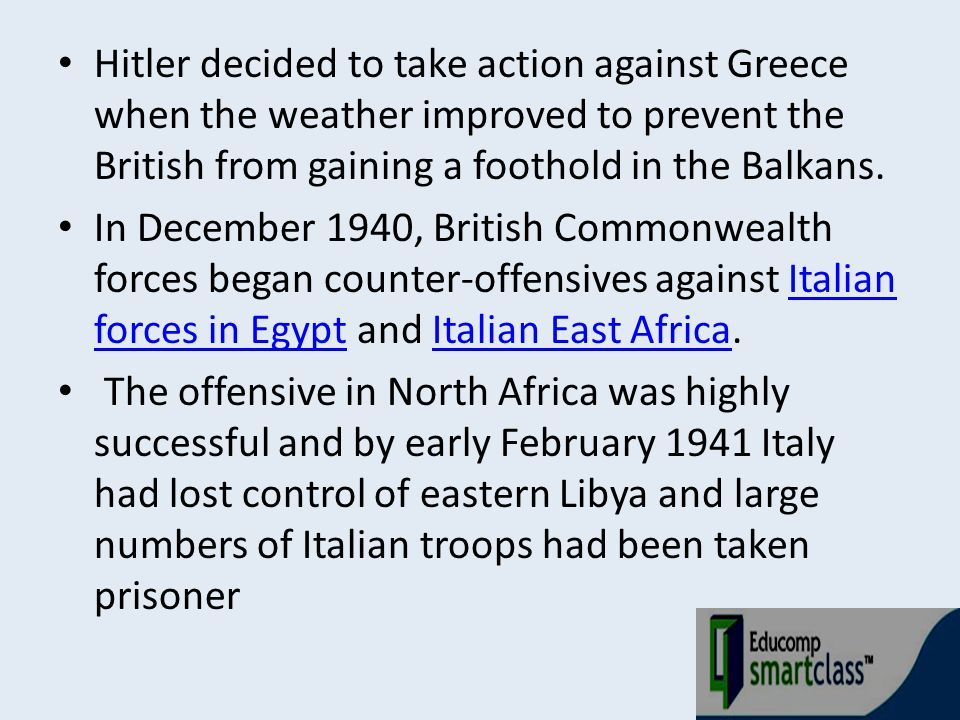 Hitler decided to take action against Greece when the weather improved to prevent the British from gaining a foothold in the Balkans.