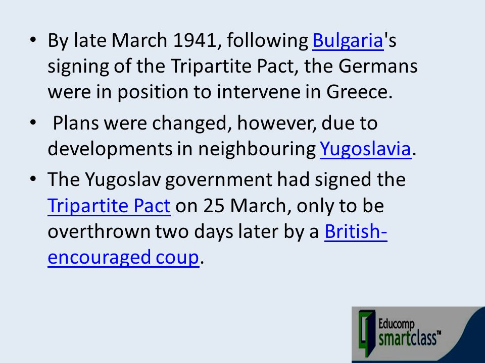 By late March 1941, following Bulgaria s signing of the Tripartite Pact, the Germans were in position to intervene in Greece.
