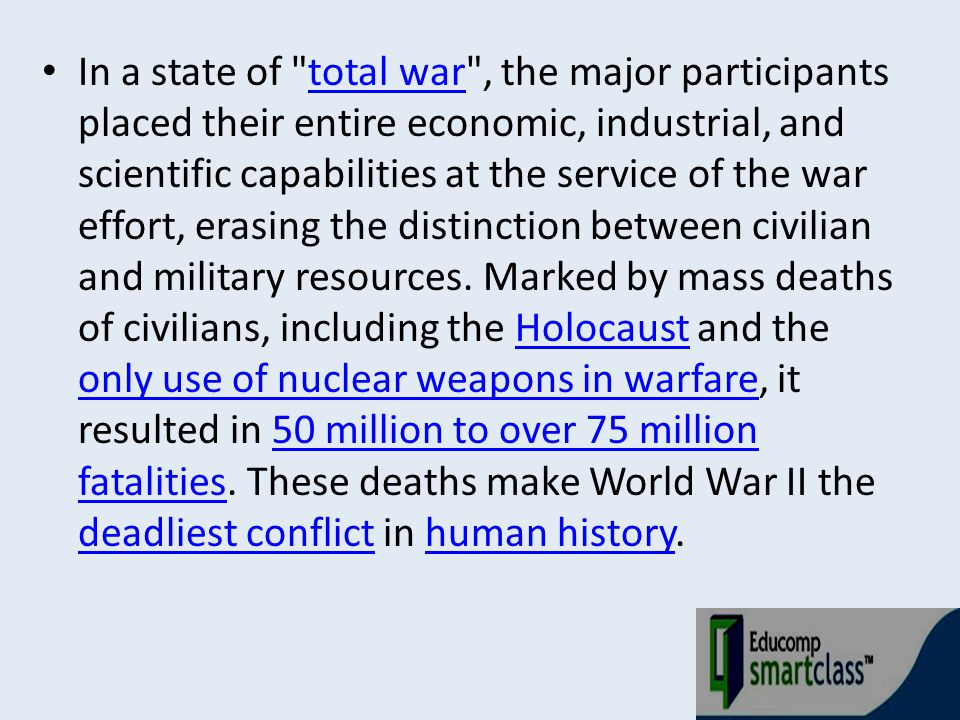 In a state of total war , the major participants placed their entire economic, industrial, and scientific capabilities at the service of the war effort, erasing the distinction between civilian and military resources.
