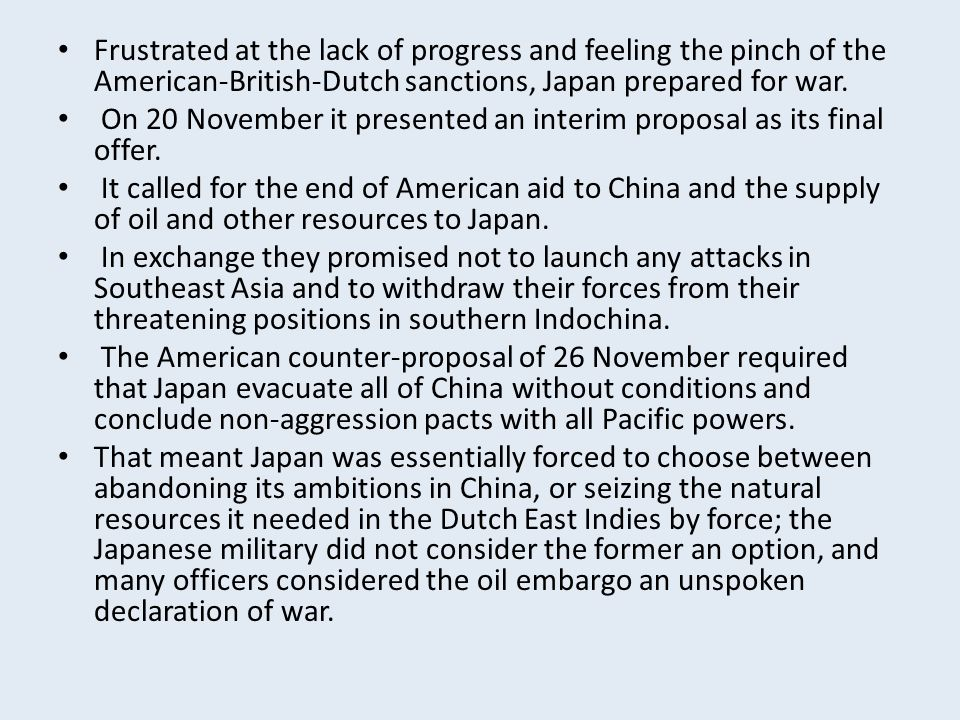 Frustrated at the lack of progress and feeling the pinch of the American-British-Dutch sanctions, Japan prepared for war.