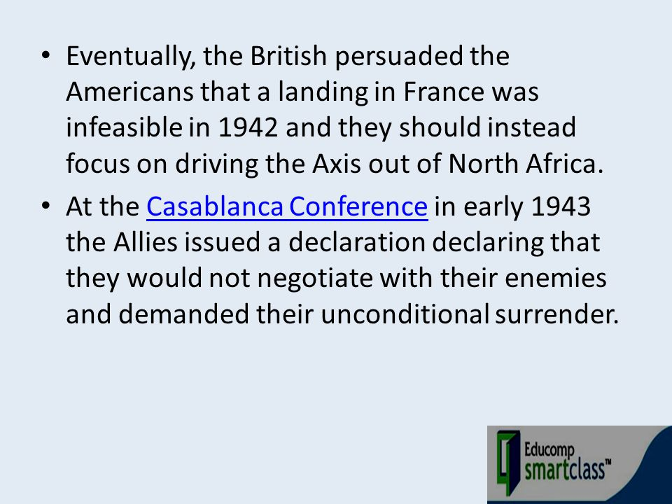 Eventually, the British persuaded the Americans that a landing in France was infeasible in 1942 and they should instead focus on driving the Axis out of North Africa.