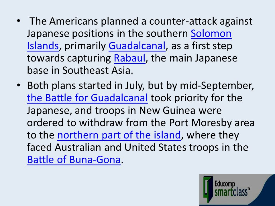The Americans planned a counter-attack against Japanese positions in the southern Solomon Islands, primarily Guadalcanal, as a first step towards capturing Rabaul, the main Japanese base in Southeast Asia.