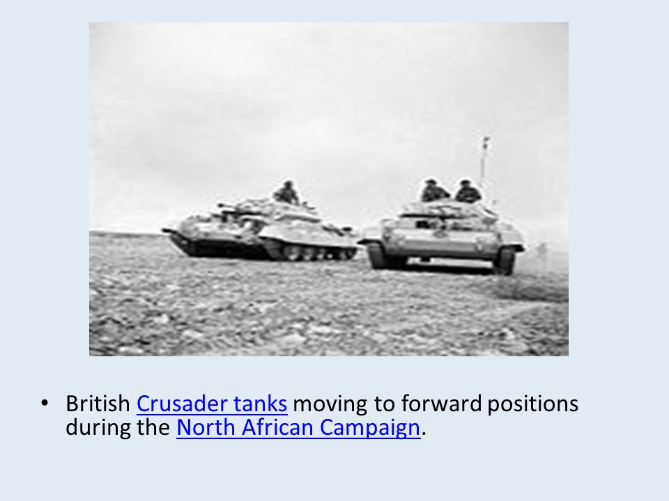 British Crusader tanks moving to forward positions during the North African Campaign.