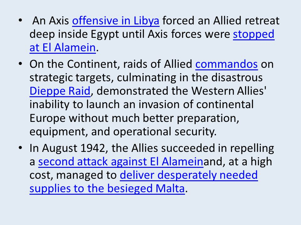 An Axis offensive in Libya forced an Allied retreat deep inside Egypt until Axis forces were stopped at El Alamein.
