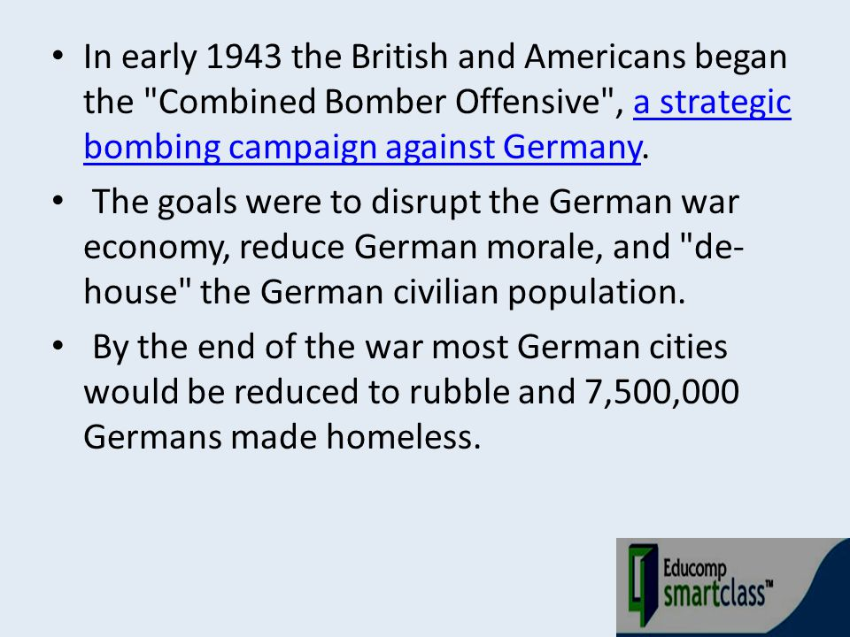 In early 1943 the British and Americans began the Combined Bomber Offensive , a strategic bombing campaign against Germany.