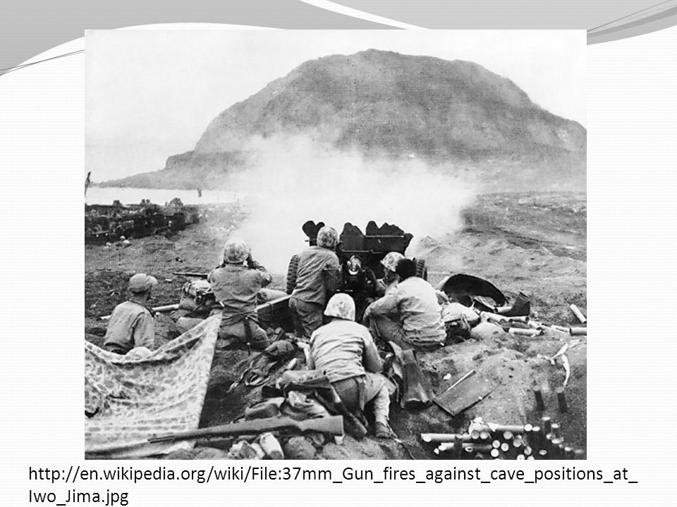 http://en.wikipedia.org/wiki/File:37mm_Gun_fires_against_cave_positions_at_Iwo_Jima.jpg