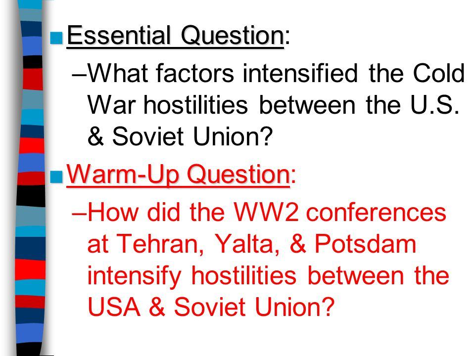 Essential Question: What factors intensified the Cold War hostilities between the U.S. & Soviet Union