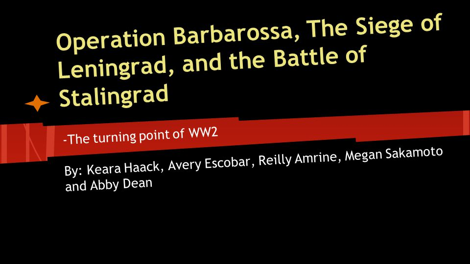 Operation Barbarossa, The Siege of Leningrad, and the Battle of Stalingrad