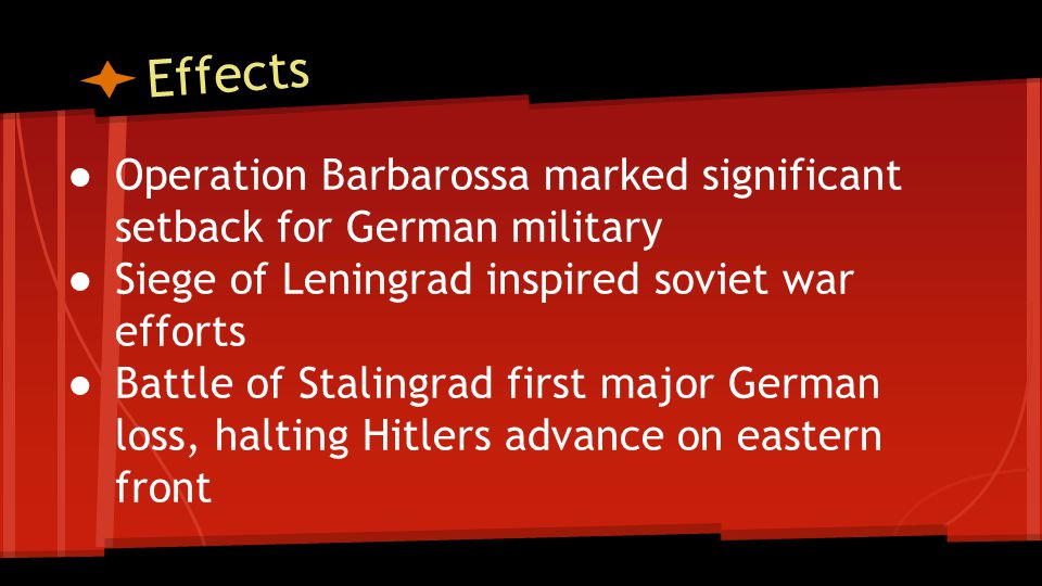 Effects Operation Barbarossa marked significant setback for German military. Siege of Leningrad inspired soviet war efforts.