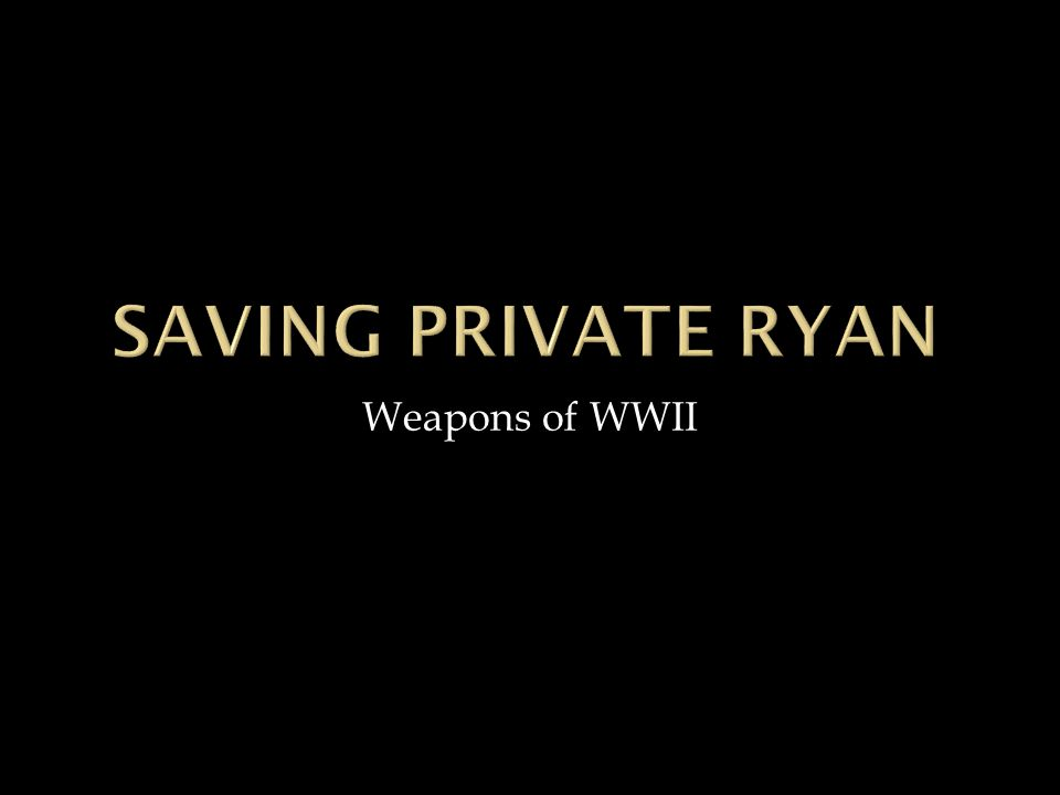 Saving Private Ryan Weapons of WWII