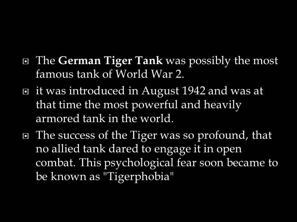 The German Tiger Tank was possibly the most famous tank of World War 2.