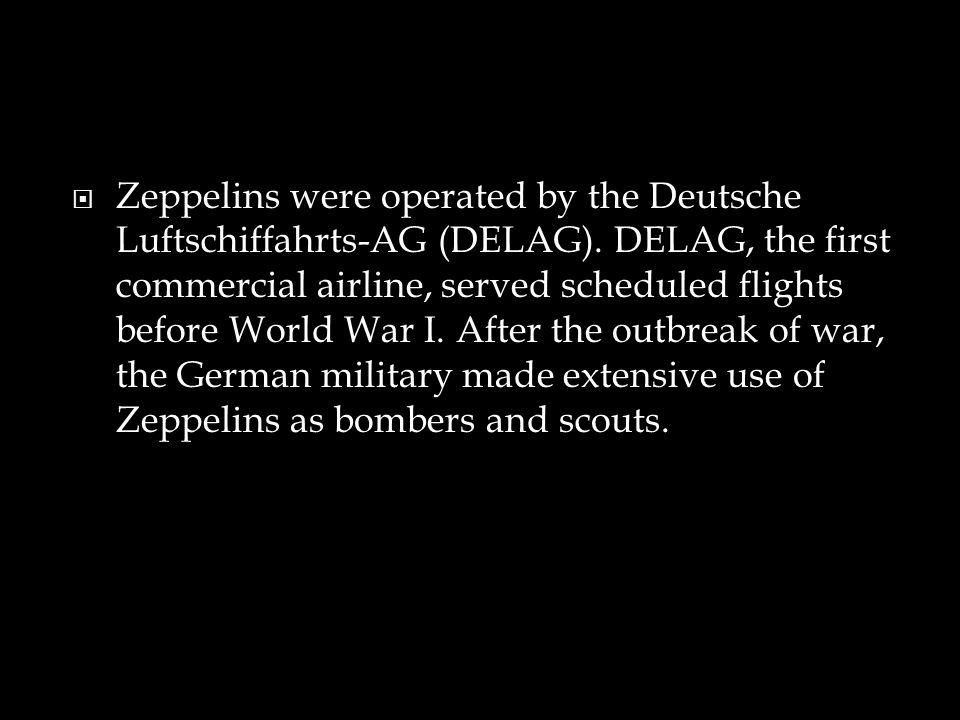 Zeppelins were operated by the Deutsche Luftschiffahrts-AG (DELAG)