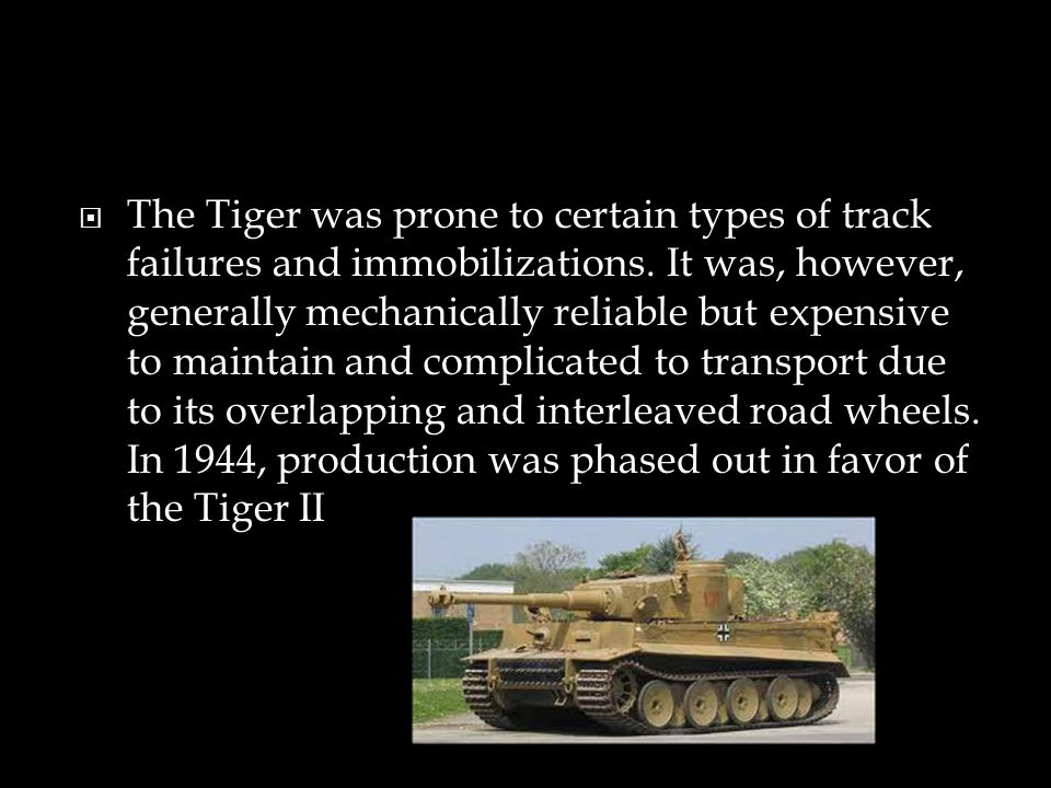The Tiger was prone to certain types of track failures and immobilizations.