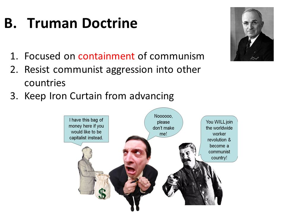 Truman Doctrine Focused on containment of communism