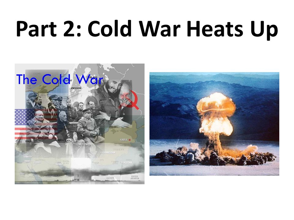 Part 2: Cold War Heats Up