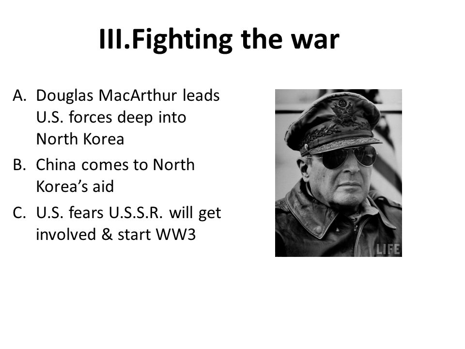 Fighting the war Douglas MacArthur leads U.S. forces deep into North Korea. China comes to North Korea's aid.