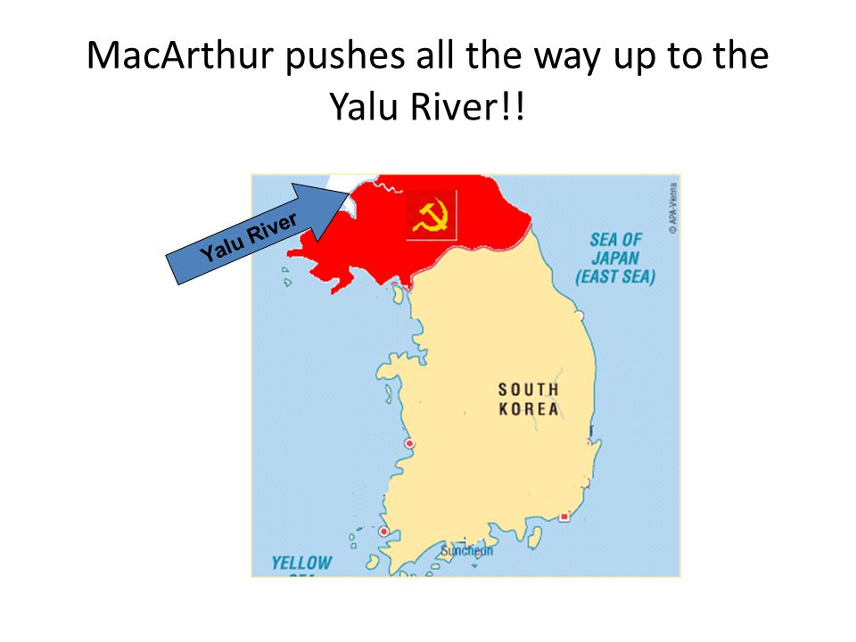 MacArthur pushes all the way up to the Yalu River!!