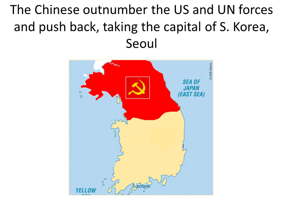 The Chinese outnumber the US and UN forces and push back, taking the capital of S. Korea, Seoul